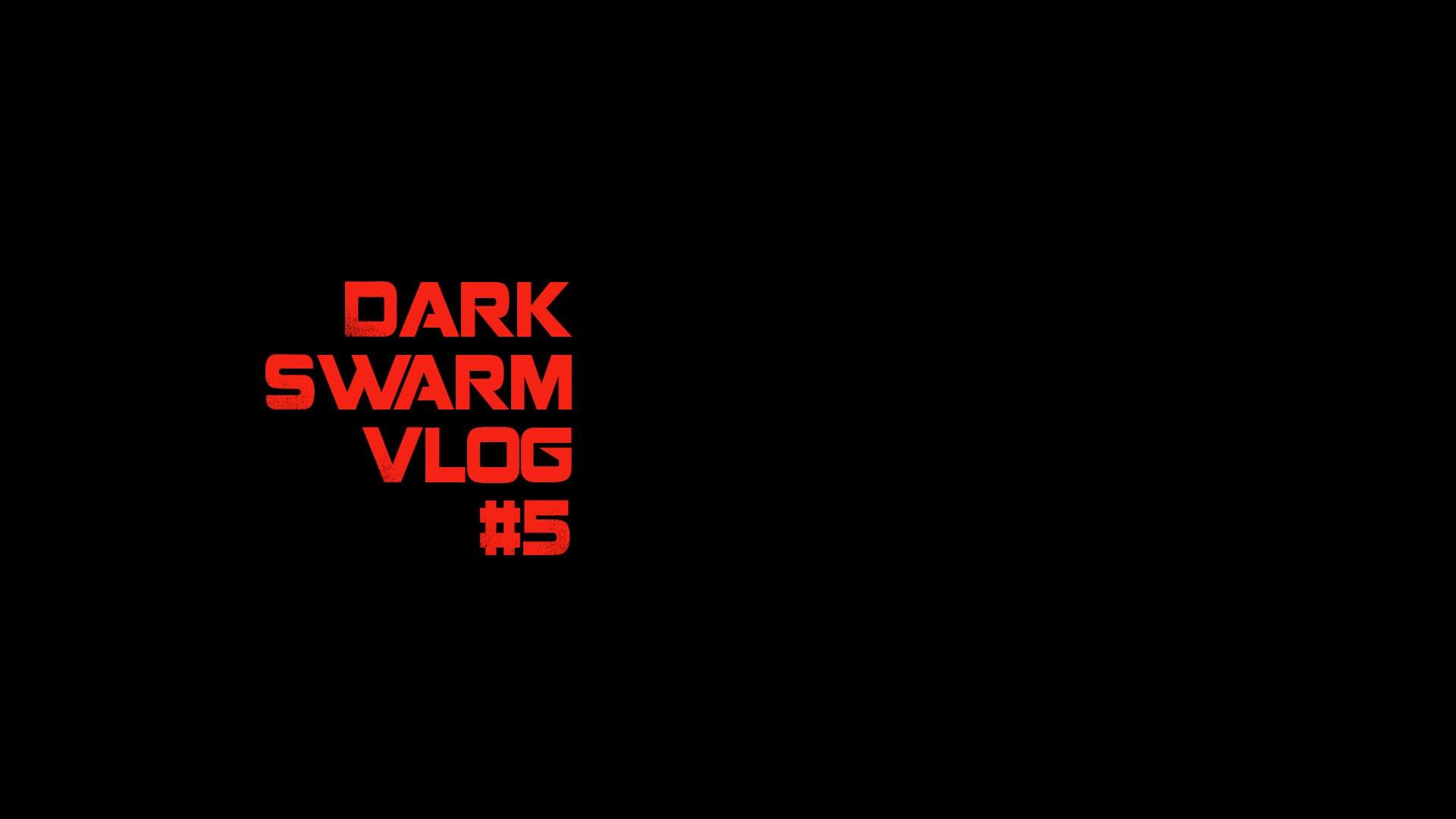 dark swarm 5 vlog